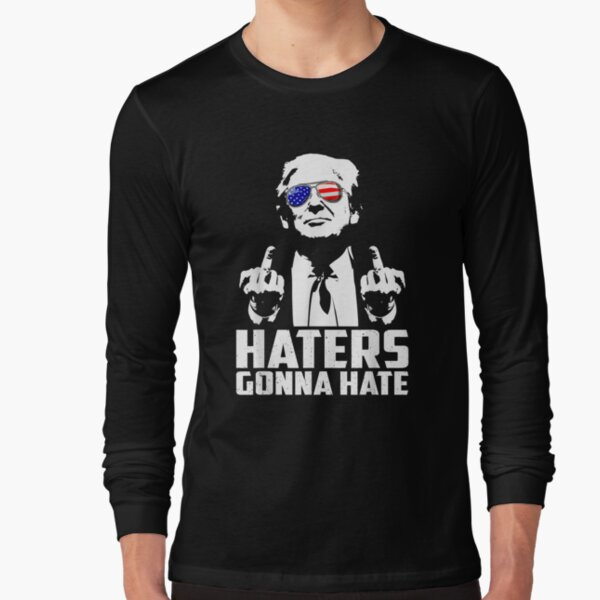 Funny Haters Gonna Hate President Donald Trump Middle Finger   Long Sleeve T-Shirt