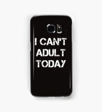 I Can't Adult Today white Samsung Galaxy Case/Skin