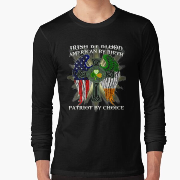 Irish By Blood American By Birth Patriot By Choice Vintage   Long Sleeve T-Shirt