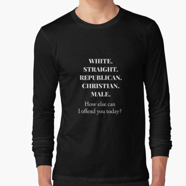 White Straight Republican Christian Male   Long Sleeve T-Shirt