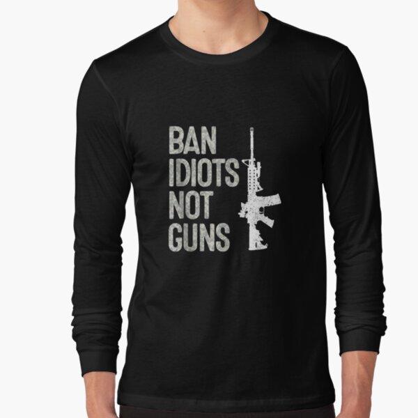 2a Pro-gun 2nd Amendment Ar15 Ban Idiots Not Guns Tank Top  Long Sleeve T-Shirt