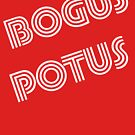 BOGUS POTUS - Groovy Edition, sans hashtag by rcprodkrewe
