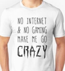 NO Internet & NO Gaming = CRAZY! T-Shirt