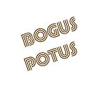 BOGUS POTUS - Groovy ed, brown, sans hashtag by rcprodkrewe
