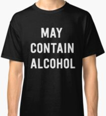 May contain alcohol Classic T-Shirt