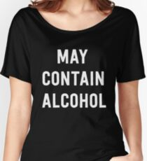 May contain alcohol Women's Relaxed Fit T-Shirt