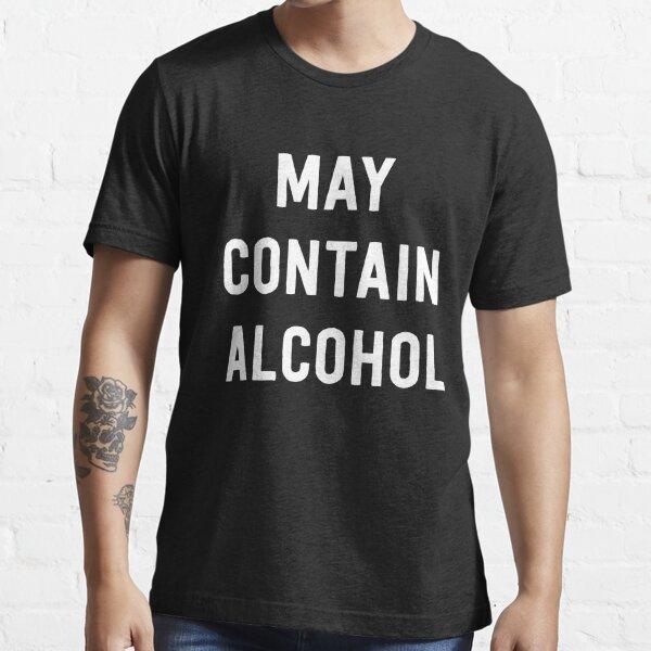 Peut contenir de l'alcool T-shirt essentiel