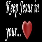 Keep Jesus In Your Heart  by Marie Sharp