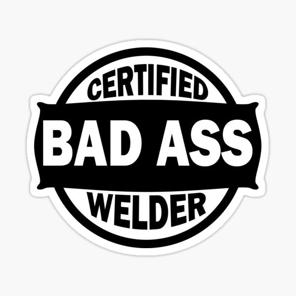 Certified Bad Ass Welder black Sticker