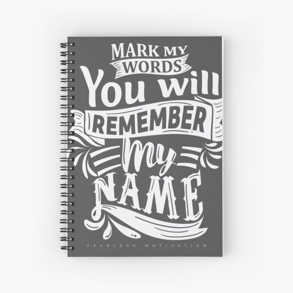 Mark My Words You Will Remember My Name Spiral Notebook