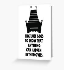 Anything Can Happen in the Movies  Greeting Card