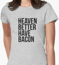 Heaven better have bacon T-Shirt