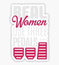 Real Women Use Three Pedals - Stick Shift Car Lover Sticker