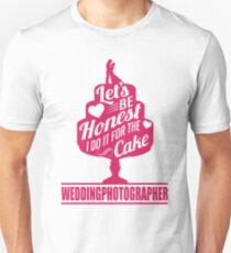 Wedding Photographer: I do it for the cake T-Shirt