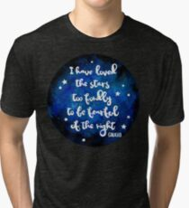 I have loved the stars too fondly Tri-blend T-Shirt