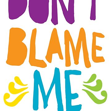 Don't Blame Me by f22design