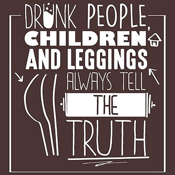 Drunk People Children And Leggings Always Tell The Truth Funny Fitness Workout Exercise TShirt For Women by VarthJader