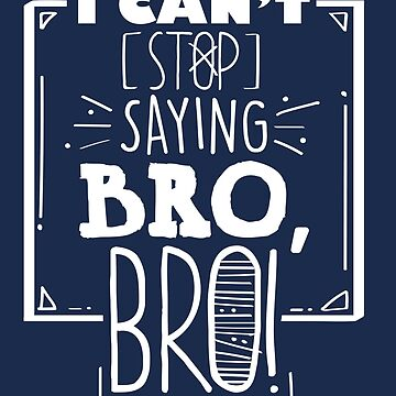 I Can't Stop Saying Bro Bro Funny Fitness Gym Workout Buddy TShirt For Men by VarthJader