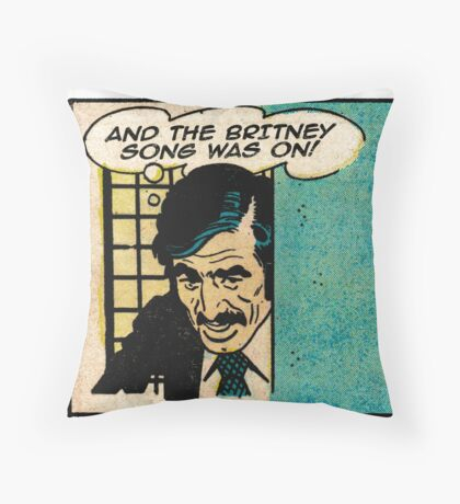 and the britney song was on Throw Pillow