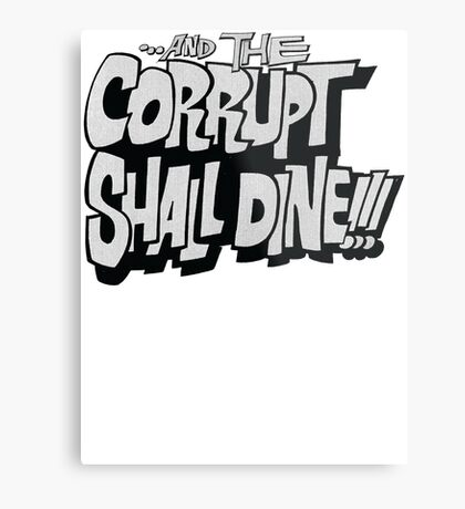 and the corrupt shall dine Metal Print