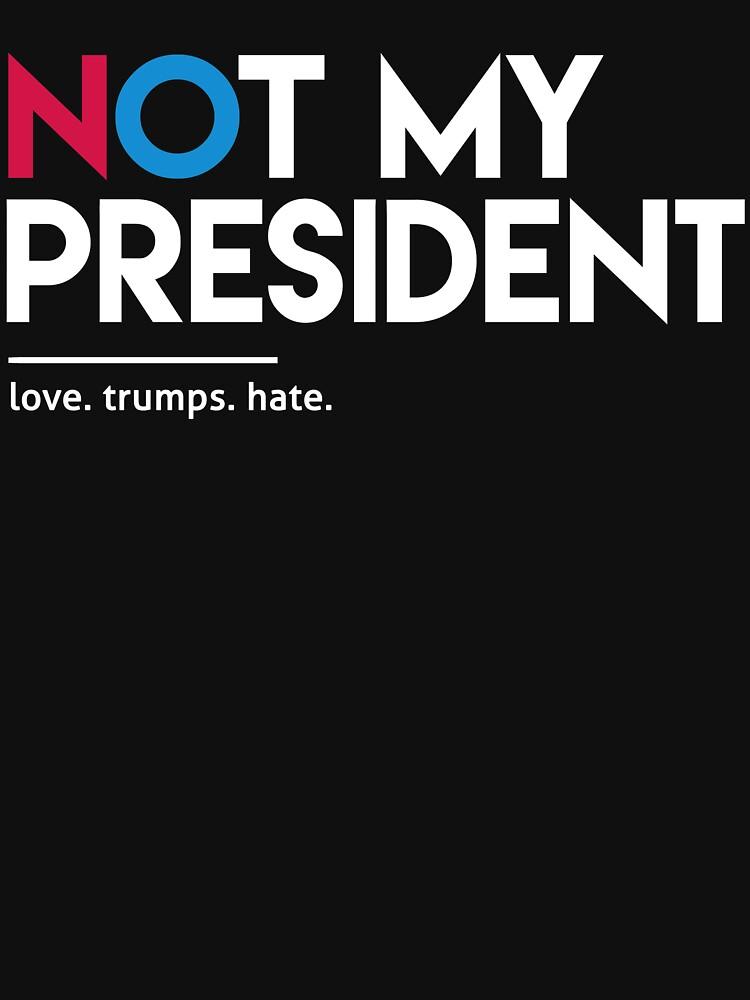 Not My President (Love Trumps Hate) | Unisex T-Shirt