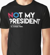 Not My President (Love Trumps Hate) Graphic T-Shirt