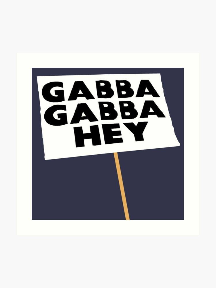 Gabba Gabba Hey Sign | Art Print