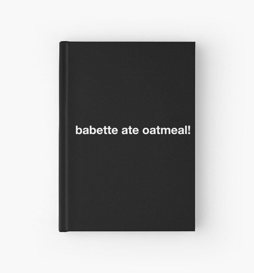 babette ate oatmeal! by Expandable Studios