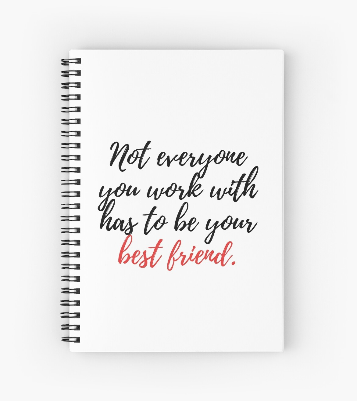 Not Everyone You Work With Has To Be Your Best Friend Spiral