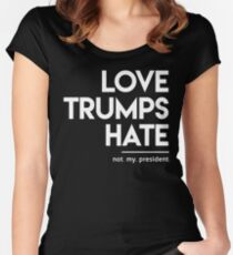 Love Trumps Hate (Not My President) Women's Fitted Scoop T-Shirt