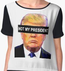 TRUMP - NOT MY PRESIDENT Chiffon Top