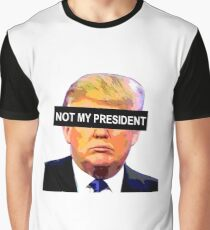 TRUMP - NOT MY PRESIDENT Graphic T-Shirt