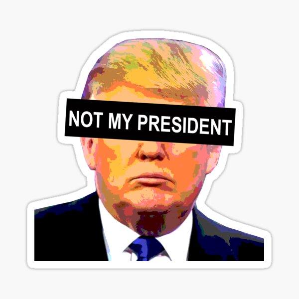 TRUMP - NOT MY PRESIDENT Sticker