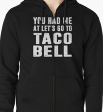 You Had Me At Let's Go To Taco Bell Zipped Hoodie