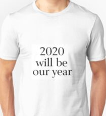 2020 Will Be Our Year Unisex T-Shirt