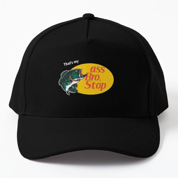 That's My Ass Bro Stop  Baseball Cap