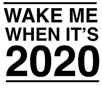 Wake me when it's 2020 by politicalvoid