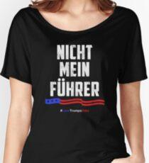 Not My President! Nicht Mein Fuhrer Women's Relaxed Fit T-Shirt