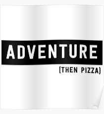 Adventure (Then Pizza) Poster
