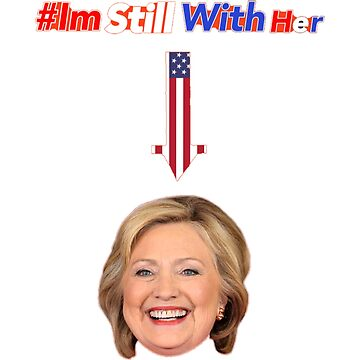 #ImStillWith Her T-shirts, Hoodies, etc... Hillary Clinton by 2MUDent