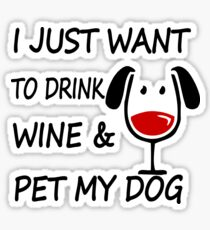 I Just Want To Drink Wine and Pet My Dog Sticker