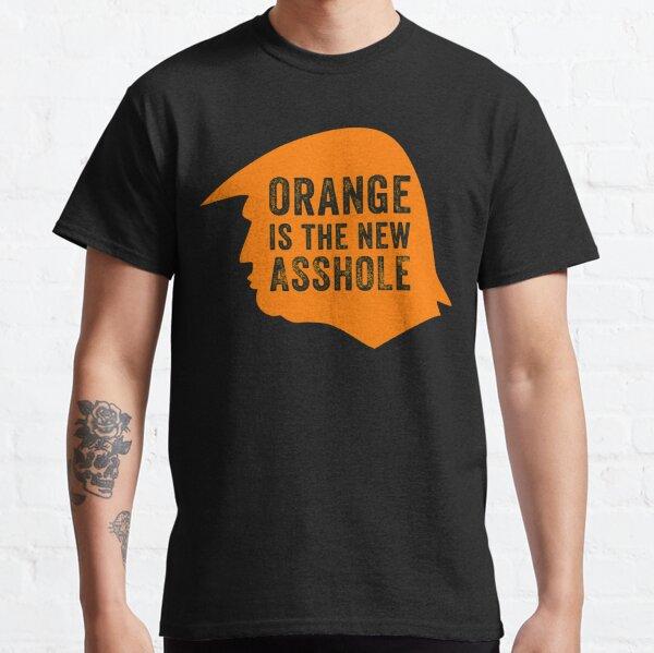 Orange is the new Asshole  Classic T-Shirt
