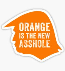 Orange is the new Asshole  Sticker