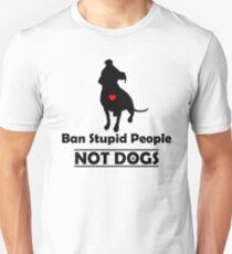 Ban Stupid People Not Dogs STOP BSL Unisex T-Shirt