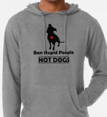 Ban Stupid People Not Dogs STOP BSL Lightweight Hoodie