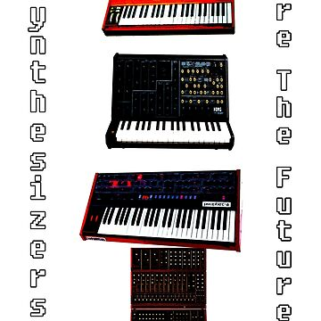 """SYNTHESIZERS ARE THE FUTURE"" by atphillips"