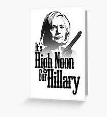 High Noon For Hillary  Greeting Card