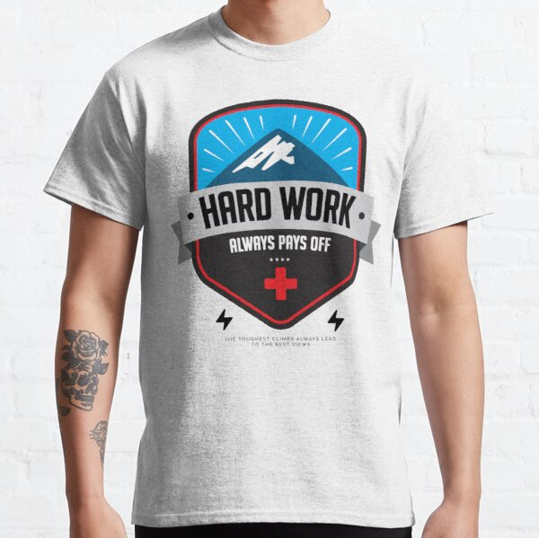 Hard Work Always Pays Off Classic T-Shirt