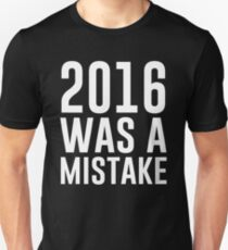2016 Was A Mistake T-Shirt
