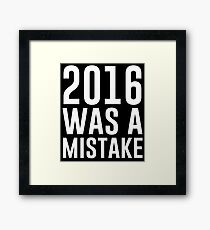 2016 Was A Mistake Framed Print